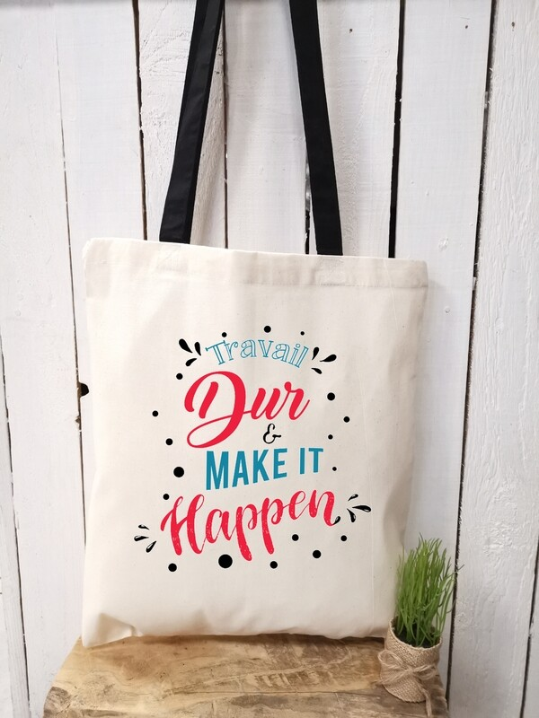 Tote bag/sac shopping/cabas travail dur et make it happen