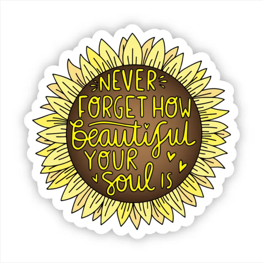 Never Forget How Beautiful Your Soul Is - Sunflower Sticker