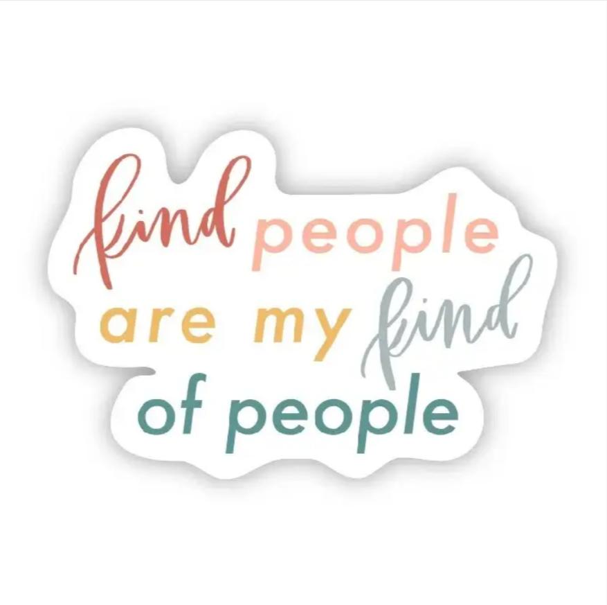 Kind People Are My Kind of People Sticker