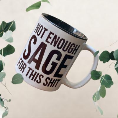 Not Enough Sage For This Shit (11oz Coffee Mug)