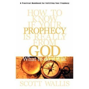 How to Know if Your Prophecy is Really From God: And What to Do if it is