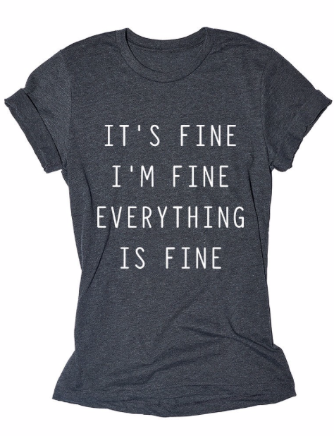 It's Fine, I'm Fine, Everything is Fine   charcoal tee