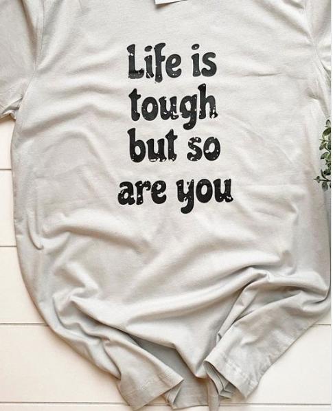 Life is tough..... Tee