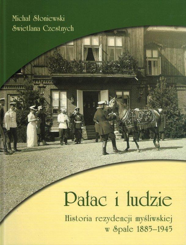Pałac i ludzie. Historia rezydencji myśliwskiej w Spale 1885-1945