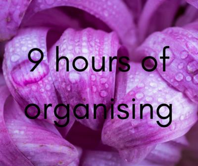 9 hours of organising