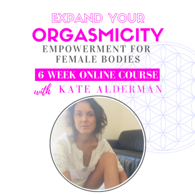 Expand Your Orgasmicity - Empowerment For Female Bodies