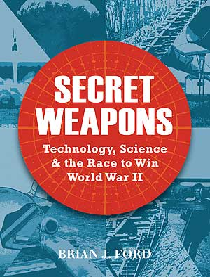Secret Weapons: Technology, Science and the Race to Win World War II
