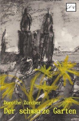 """""""Der schwarze Garten"""", Roman, Dorothe Zürcher"""