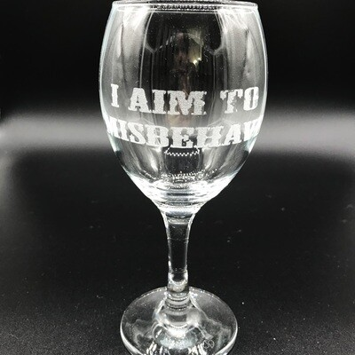 Etched 8oz wine glass - I Aim to Misbehave