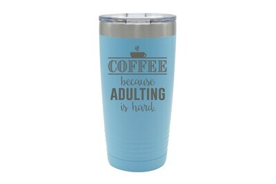 Coffee because Adulting is Hard Insulated Tumbler 20 oz