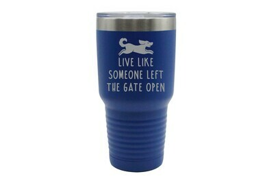 Live Like Someone Left the Gate Open Insulated Tumbler 30 oz