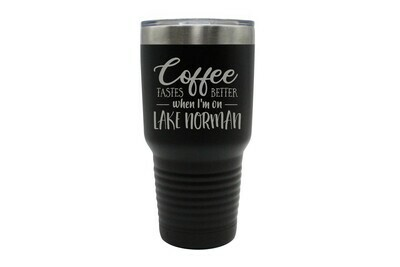 Coffee Tastes better with Customized Location Insulated Tumbler 30 oz