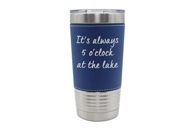 Leatherette 20 oz It's Always 5 O'clock at the Lake/Beach Insulated Tumbler