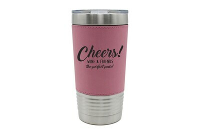 Leatherette 20 oz Wine & Friends the Perfect Pair or Your Custom Saying Insulated Tumbler
