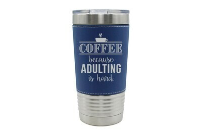 Leatherette 20 oz Coffee because Adulting is Hard Insulated Tumbler