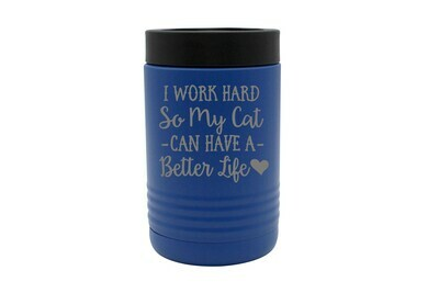 I work hard so my Cat or Dog can have a better life Insulated Beverage Holder