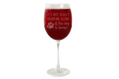 It's not really drinking alone if the dog is home Wine Glass 19 oz