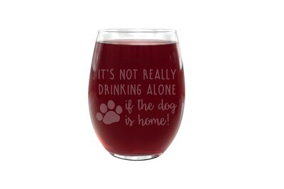 It's not really drinking alone if the dog is home PLASTIC Stemless Wine Glass 16 oz