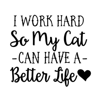 I work hard so my Cat or Dog can have a better life Wine Glass 19 oz