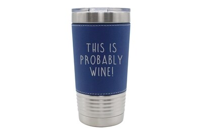 Leatherette 20 oz This is Probably Wine Insulated Tumbler