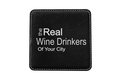 The Real Wine Drinkers of (Add Your Custom Location) Leatherette Coaster Set