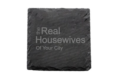 The Real Housewives of (Add Your Custom Location) Slate Coaster Set