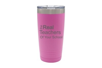 The Real Teachers of (Add Your School) Insulated Tumbler 20 oz