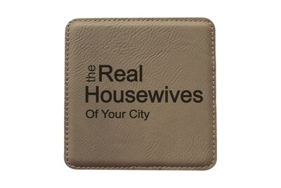 The Real Housewives (Add Your Custom Location) Leatherette Coaster Set