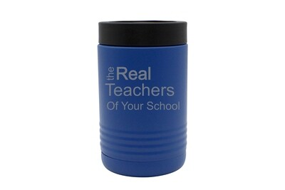 The Real Teachers of (Add Your School) Insulated Beverage Holder