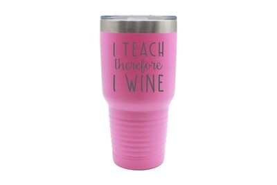 I Teach therefore I Wine Insulated Tumbler 30 oz
