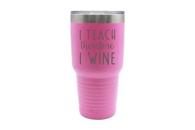 I Teach therefore I Wine Insulated Tumbler 30 oz