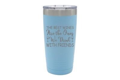 The Best Wines are the Ones you Drink with Friends Insulated Tumbler 20 oz