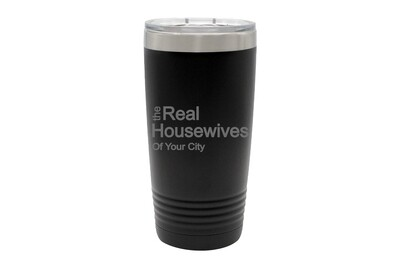 The Real Housewives of (Add Your Custom Location) Insulated Tumbler 20 oz