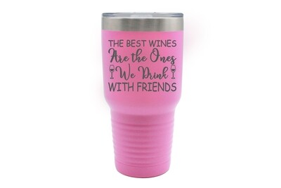 The Best Wines are the Ones We Drink with Friends Insulated Tumbler 30 oz