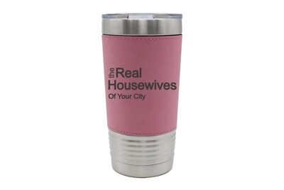 Leatherette 20 oz The Real Housewives of (Add Your Custom Location) Insulated Tumbler