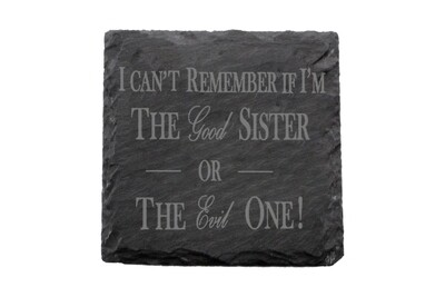 I can't remember if I am the Good Sister or Evil Sister Slate Coaster Set