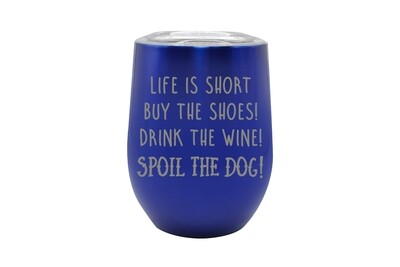 Life is Short - Spoil the Dog Saying Insulated Tumbler