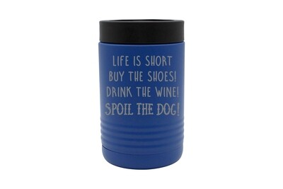Life is Short - Spoil the Dog Saying Insulated Beverage Holder