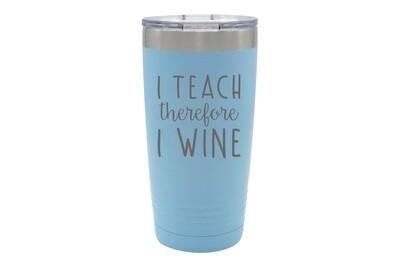 I Teach therefore I Wine Insulated Tumbler 20 oz