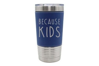 Leatherette 20 oz Because Kids Insulated Tumbler