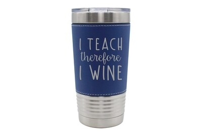 Leatherette 20 oz I Teach therefore I Wine Insulated Tumbler