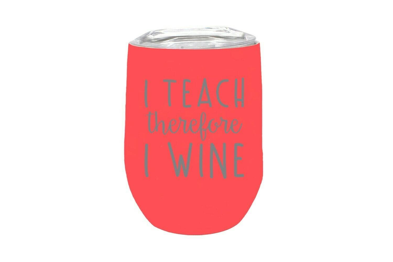 I Teach therefore I Wine Insulated Tumbler