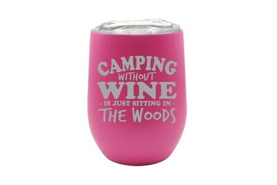 Camping without Wine is just sitting in the Woods Insulated Tumbler