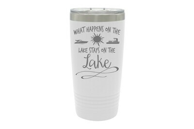 What Happens on the Lake stays on the Lake Insulated Tumbler 20 oz