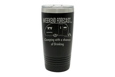 Weekend Forecast - Camping with a chance of Drinking Insulated Tumbler 20 oz