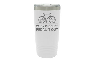 When in doubt Pedal it out Tumbler 20 oz
