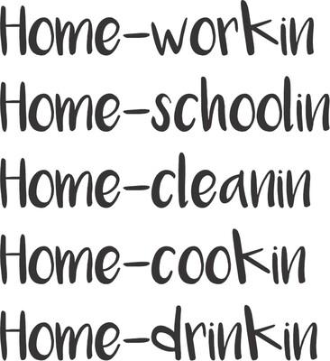 Home -workin schoolin cleanin cookin drinkin Insulated Tumbler 30 oz