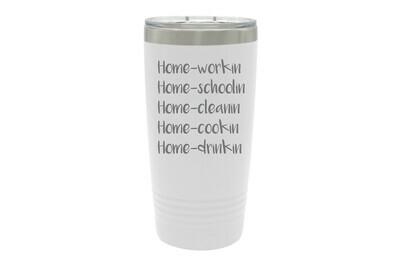 Home -workin schoolin cleanin cookin drinkin Insulated Tumbler 20 oz