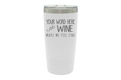 Your Word & Wine Make Me Feel Fine Insulated Tumbler 20 oz