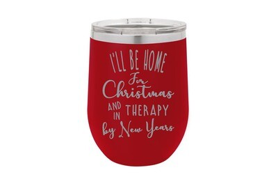 I'll be Home for Christmas and in Therapy by New Year Insulated Tumbler